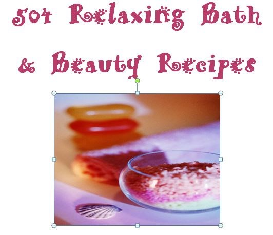 504 Relaxing Bath & Beauty Recipes  E -Book